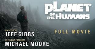 Michael Moore Presents: Planet of the Humans — Full Documentary — Directed  by Jeff Gibbs | INVERSE JOURNAL