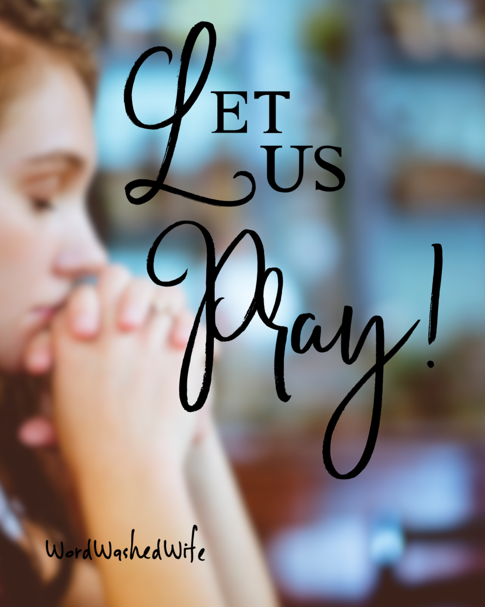 Let Us Pray! — Word Washed Wife